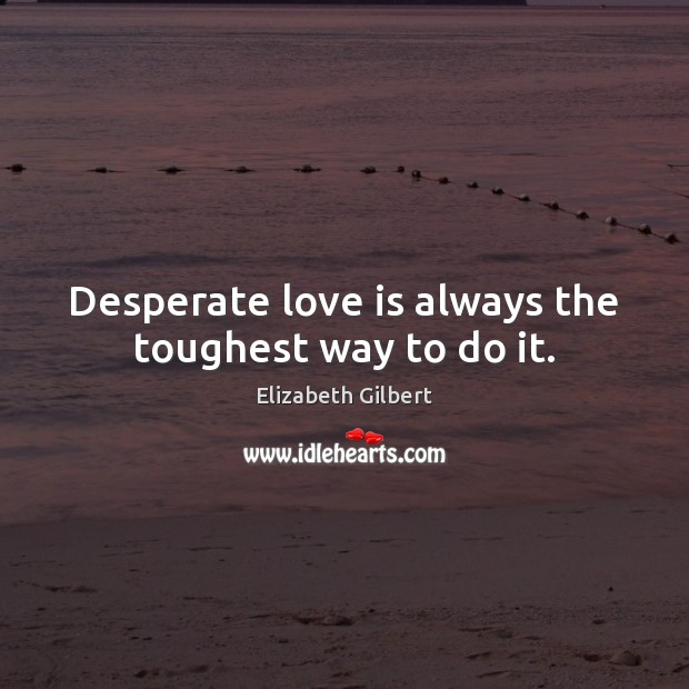 Image, Desperate love is always the toughest way to do it.