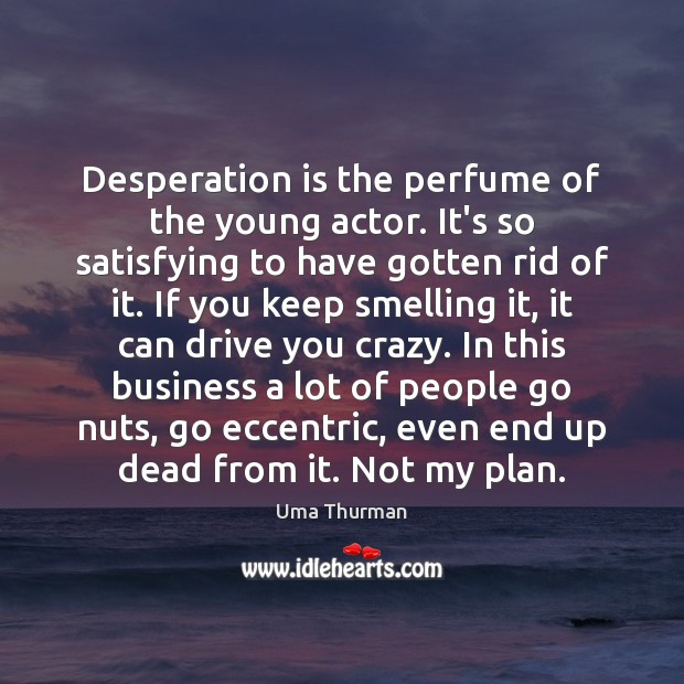 Desperation is the perfume of the young actor. It's so satisfying to Image