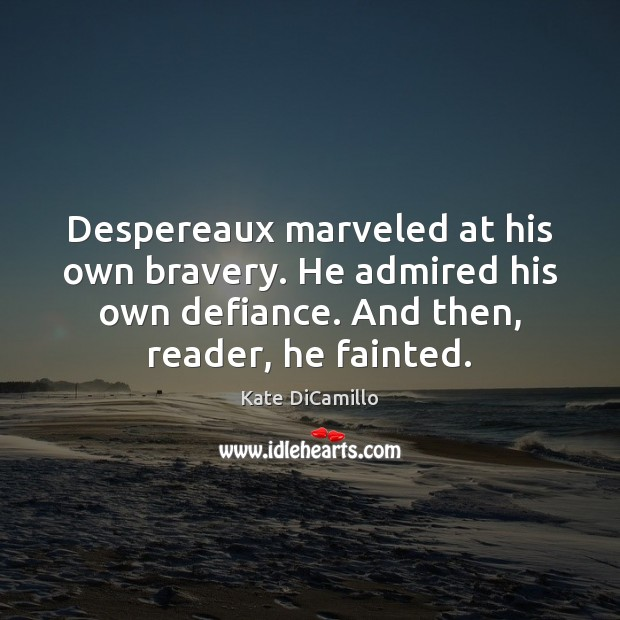 Despereaux marveled at his own bravery. He admired his own defiance. And Image