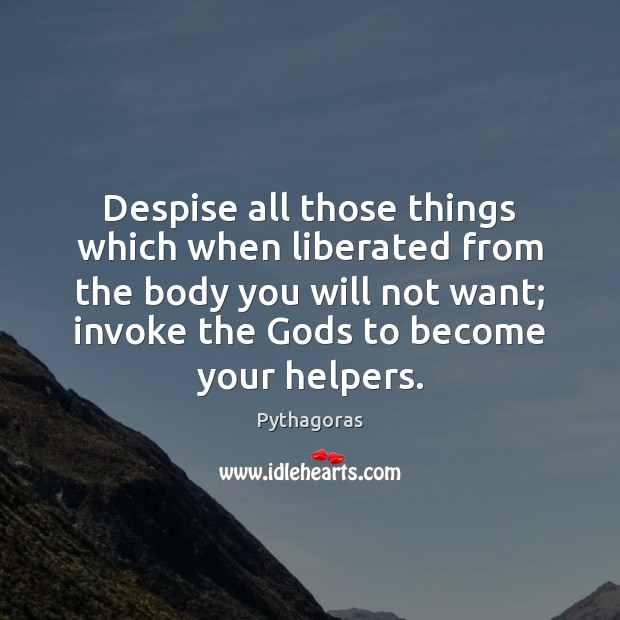 Despise all those things which when liberated from the body you will Image