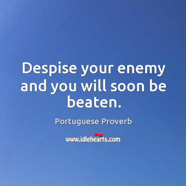 Image, Despise your enemy and you will soon be beaten.