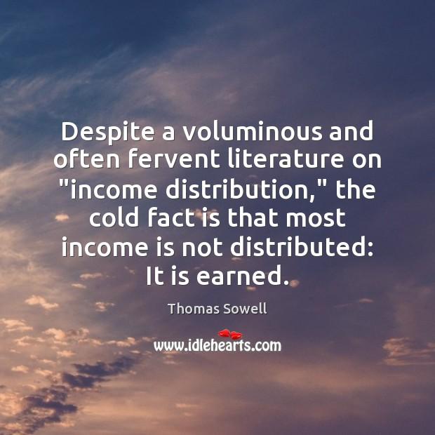 "Despite a voluminous and often fervent literature on ""income distribution,"" the cold Income Quotes Image"