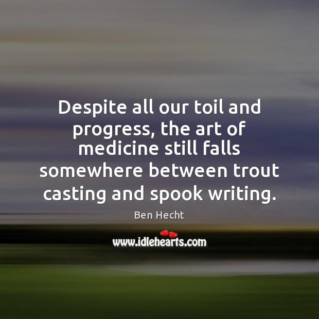 Despite all our toil and progress, the art of medicine still falls Image