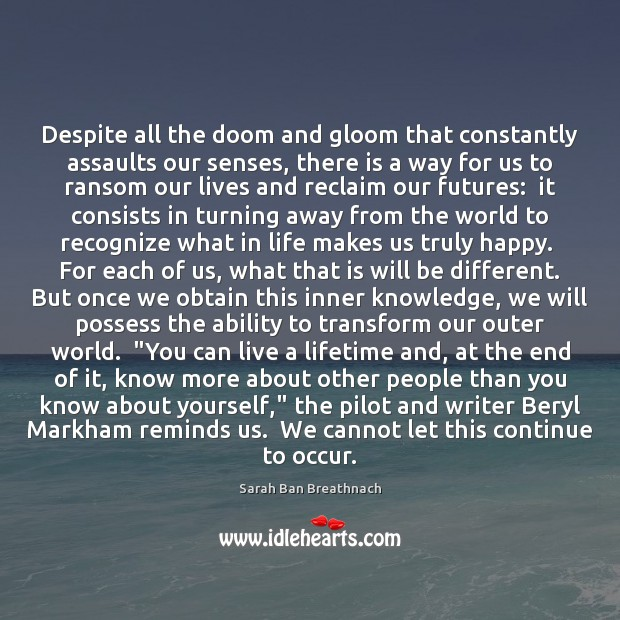 Despite all the doom and gloom that constantly assaults our senses, there Sarah Ban Breathnach Picture Quote