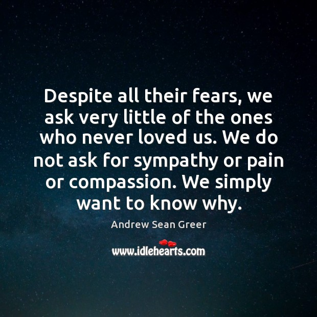 Despite all their fears, we ask very little of the ones who Andrew Sean Greer Picture Quote