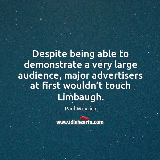 Despite being able to demonstrate a very large audience, major advertisers at first wouldn't touch limbaugh. Image