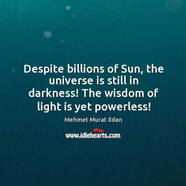 Despite billions of Sun, the universe is still in darkness! The wisdom Image