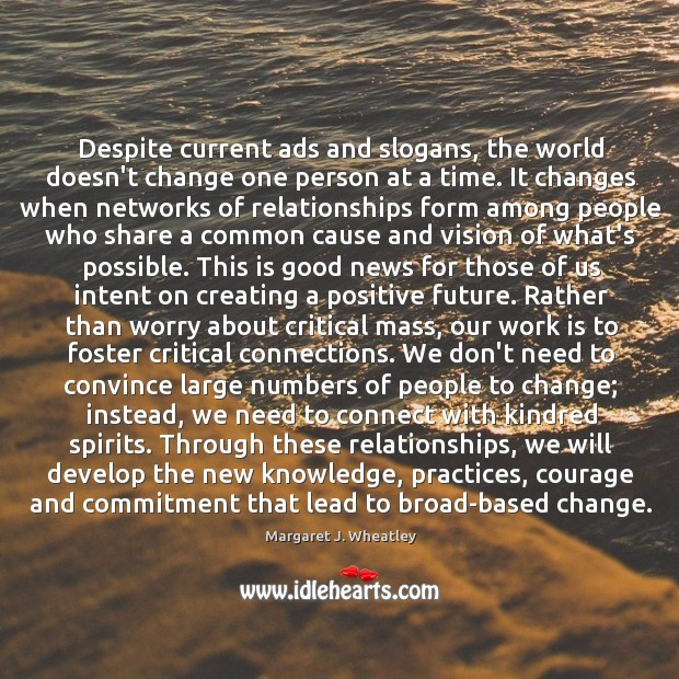 Despite current ads and slogans, the world doesn't change one person at Margaret J. Wheatley Picture Quote