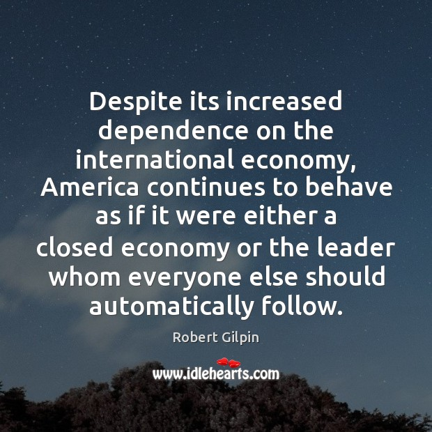 Image, Despite its increased dependence on the international economy, America continues to behave