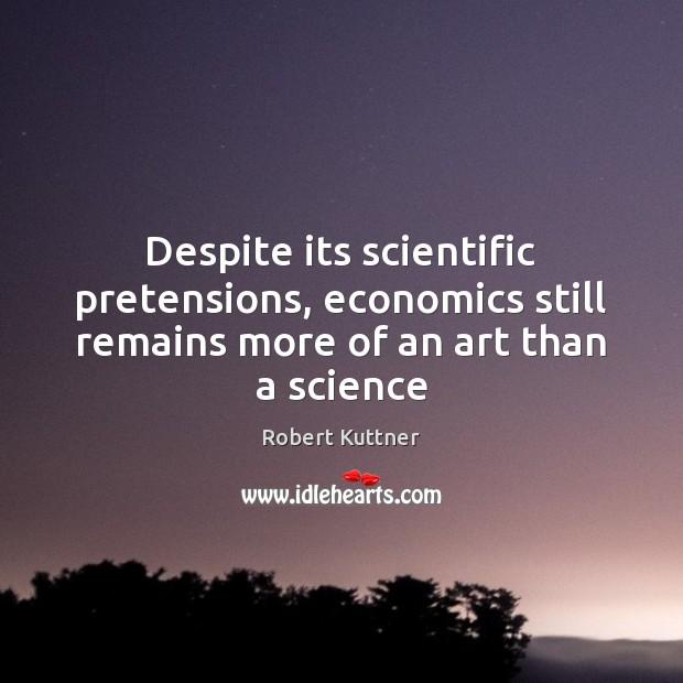Despite its scientific pretensions, economics still remains more of an art than a science Image