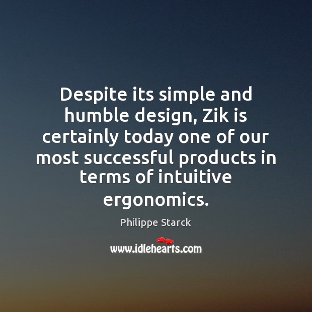 Despite its simple and humble design, Zik is certainly today one of Philippe Starck Picture Quote