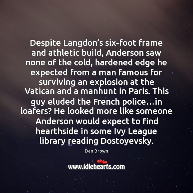 Despite Langdon's six-foot frame and athletic build, Anderson saw none of Dan Brown Picture Quote
