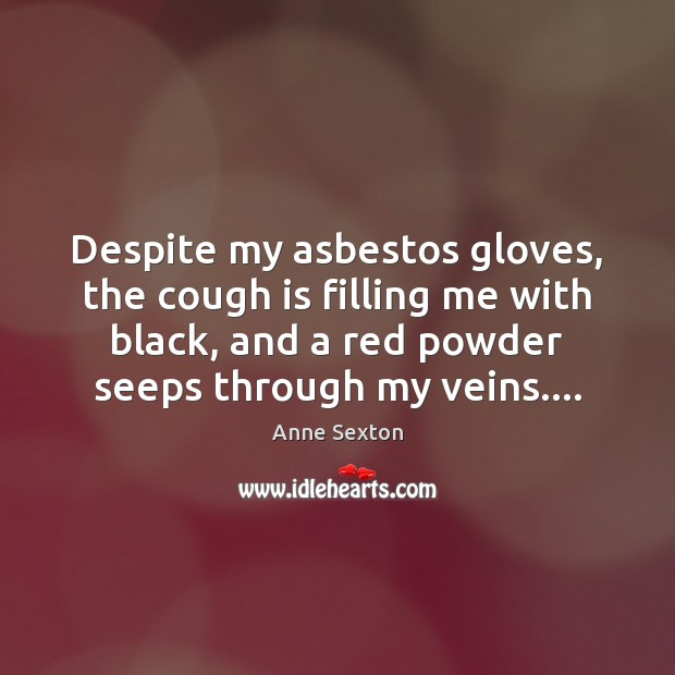Image, Despite my asbestos gloves, the cough is filling me with black, and