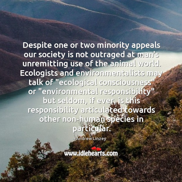 Despite one or two minority appeals our society is not outraged at Andrew Linzey Picture Quote