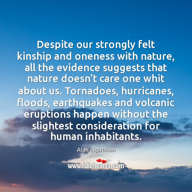 Despite our strongly felt kinship and oneness with nature, all the evidence Alan Lightman Picture Quote