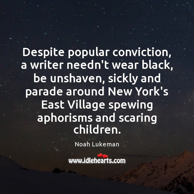 Image, Despite popular conviction, a writer needn't wear black, be unshaven, sickly and