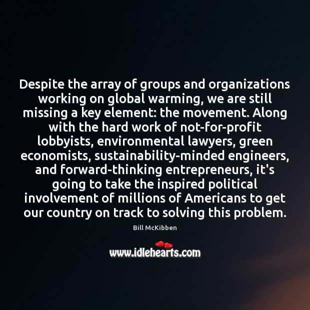 Despite the array of groups and organizations working on global warming, we Bill McKibben Picture Quote