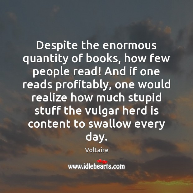 Image, Despite the enormous quantity of books, how few people read! And if