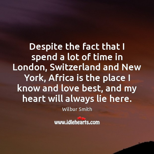 Despite the fact that I spend a lot of time in London, Wilbur Smith Picture Quote