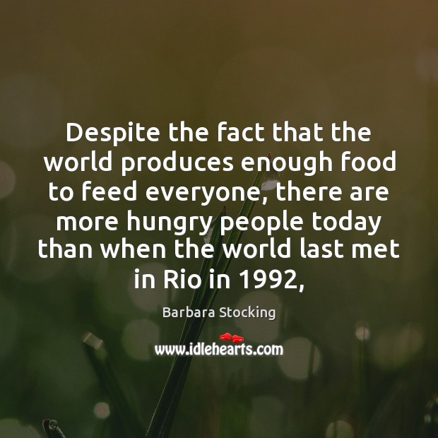 Despite the fact that the world produces enough food to feed everyone, Image