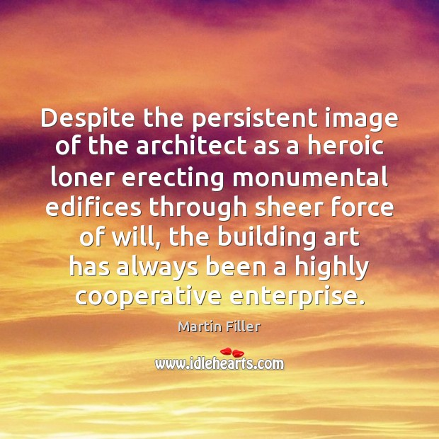 Image, Despite the persistent image of the architect as a heroic loner erecting