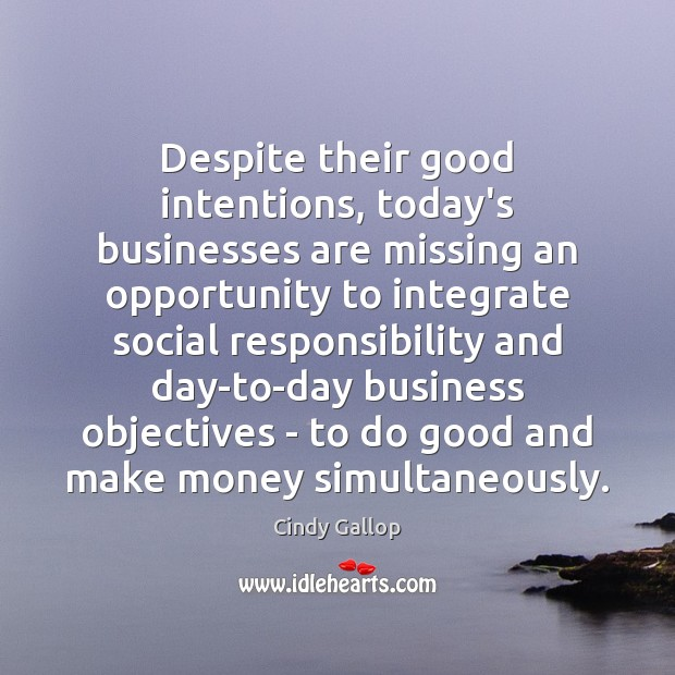 Despite their good intentions, today's businesses are missing an opportunity to integrate Social Responsibility Quotes Image