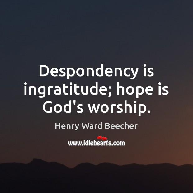 Image, Despondency is ingratitude; hope is God's worship.