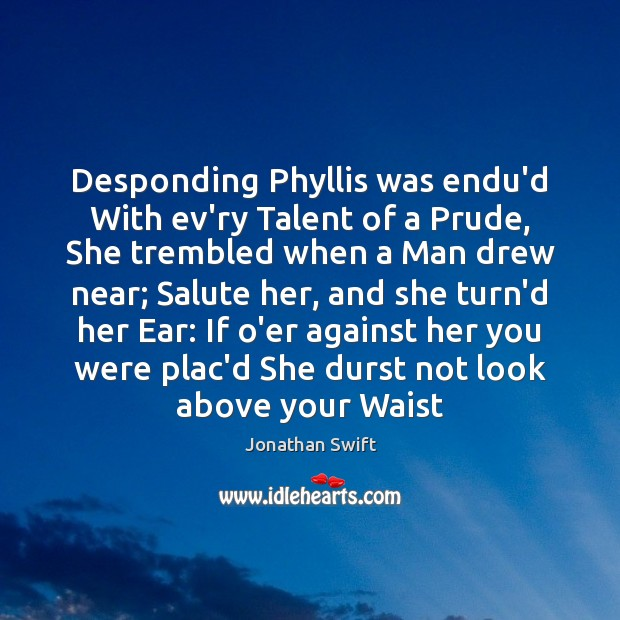 Image, Desponding Phyllis was endu'd With ev'ry Talent of a Prude, She trembled