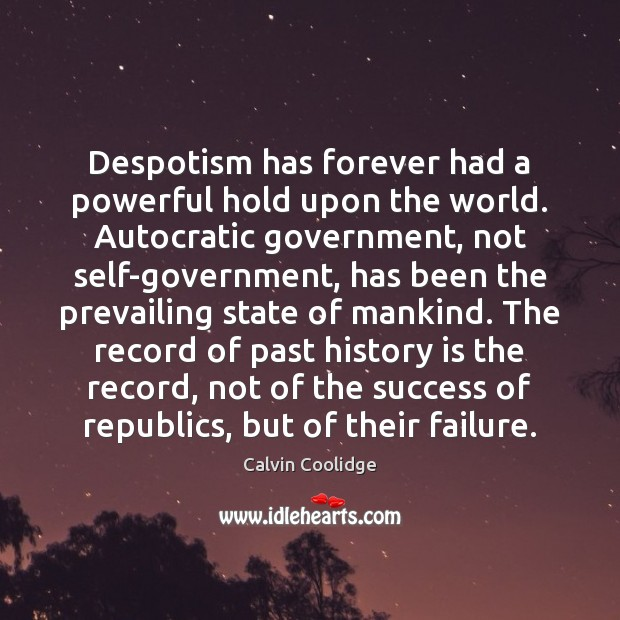 Image, Despotism has forever had a powerful hold upon the world. Autocratic government,