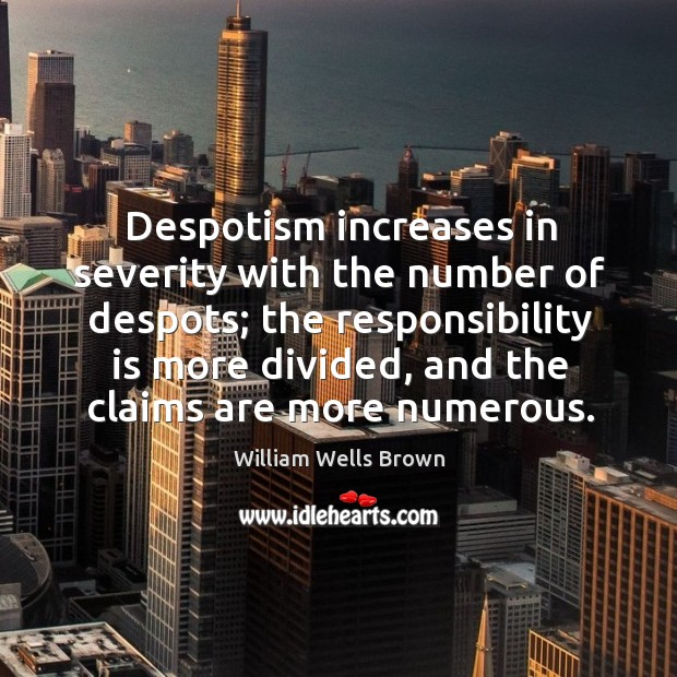 Image, Despotism increases in severity with the number of despots; the responsibility is more divided, and the claims are more numerous.