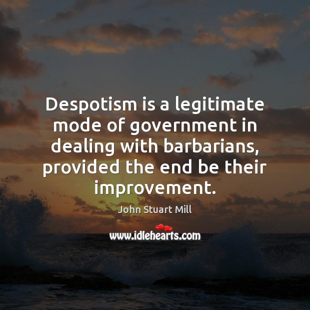 Image, Despotism is a legitimate mode of government in dealing with barbarians, provided