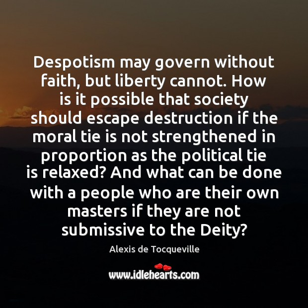 Despotism may govern without faith, but liberty cannot. How is it possible Image