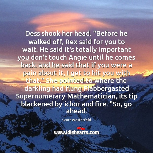 """Dess shook her head. """"Before he walked off, Rex said for you Image"""