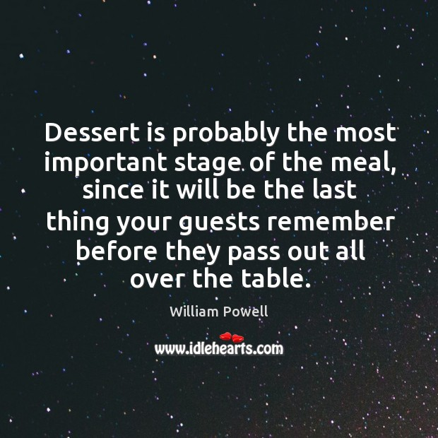 Dessert is probably the most important stage of the meal William Powell Picture Quote
