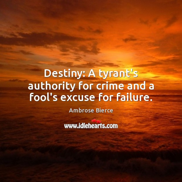 Destiny: A tyrant's authority for crime and a fool's excuse for failure. Image