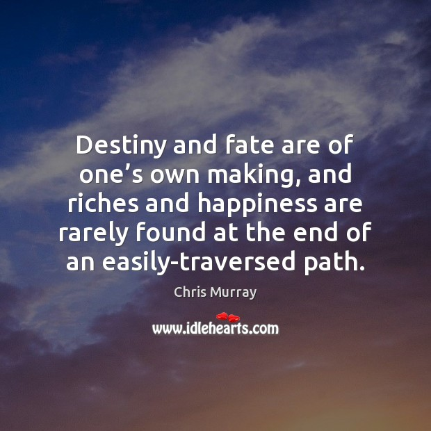 Destiny and fate are of one's own making, and riches and Chris Murray Picture Quote