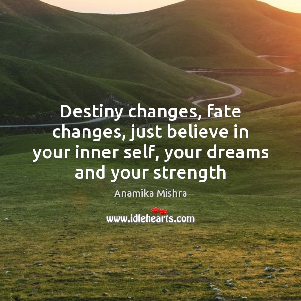 Destiny changes, fate changes, just believe in your inner self, your dreams Image