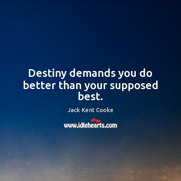 Image, Destiny demands you do better than your supposed best.