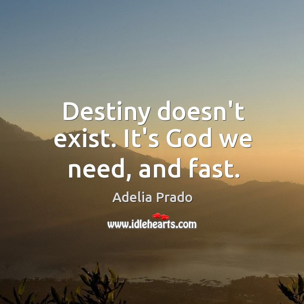 Image, Destiny doesn't exist. It's God we need, and fast.
