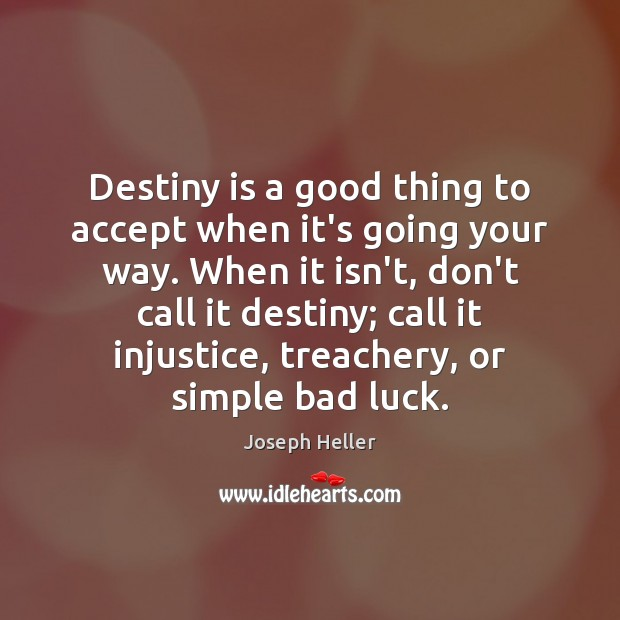 Destiny is a good thing to accept when it's going your way. Joseph Heller Picture Quote