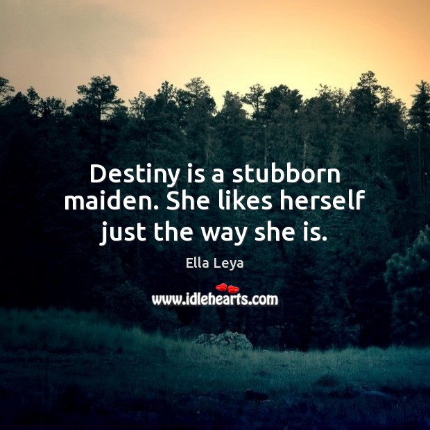 Destiny is a stubborn maiden. She likes herself just the way she is. Image