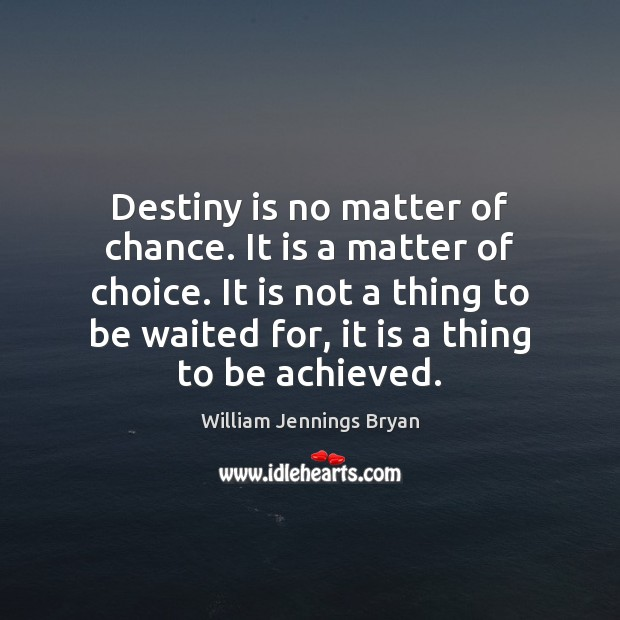 Image, Destiny is no matter of chance. It is a matter of choice.