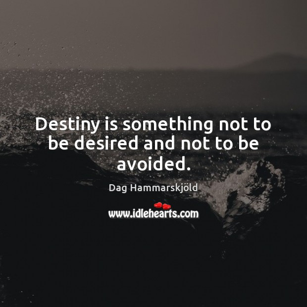 Image, Destiny is something not to be desired and not to be avoided.