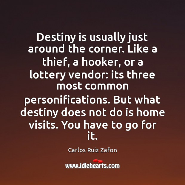 Image, Destiny is usually just around the corner. Like a thief, a hooker,