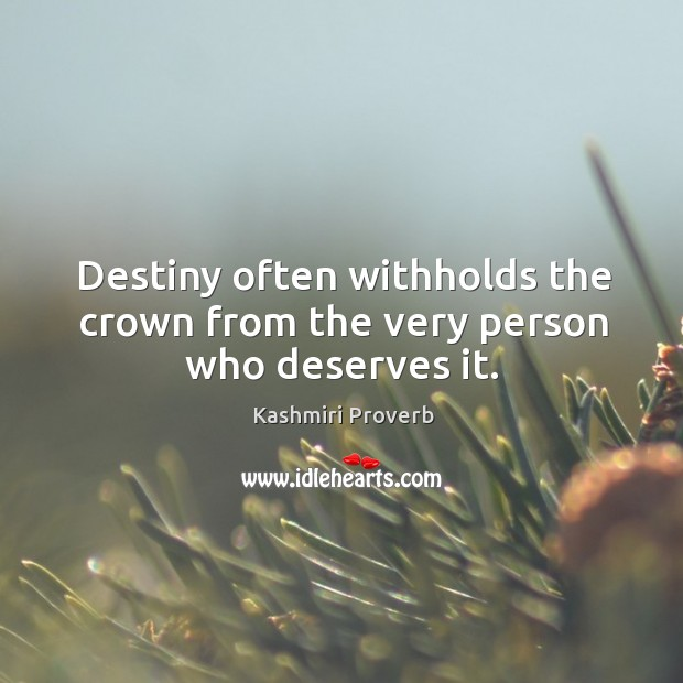 Destiny often withholds the crown from the very person who deserves it. Kashmiri Proverbs Image