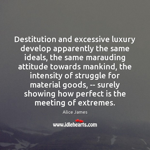 Image, Destitution and excessive luxury develop apparently the same ideals, the same marauding