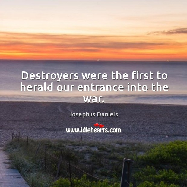 Destroyers were the first to herald our entrance into the war. Image