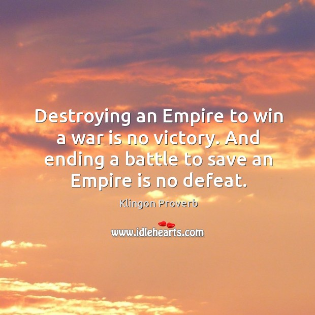 Destroying an empire to win a war is no victory. Image