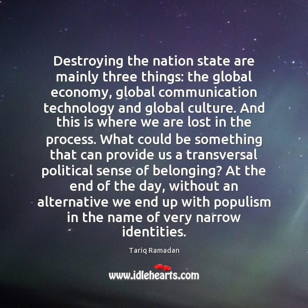 Destroying the nation state are mainly three things: the global economy, global Image
