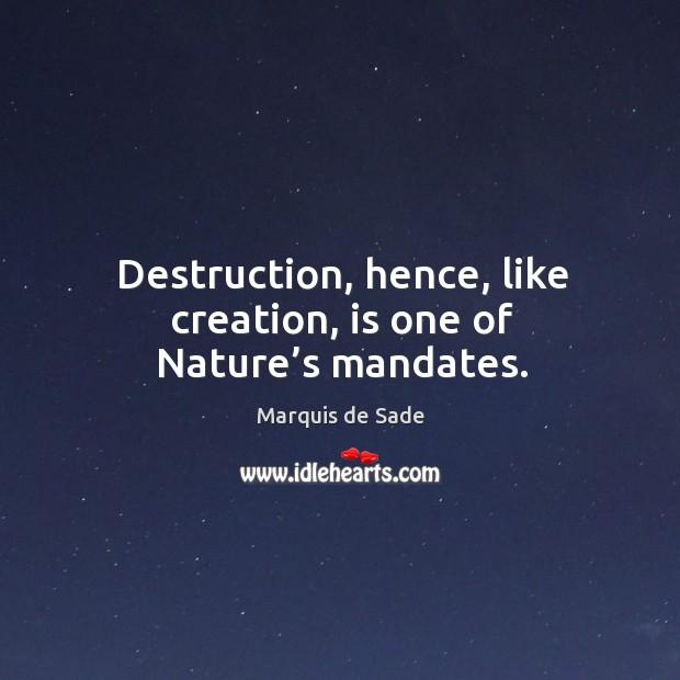Destruction, hence, like creation, is one of nature's mandates. Image